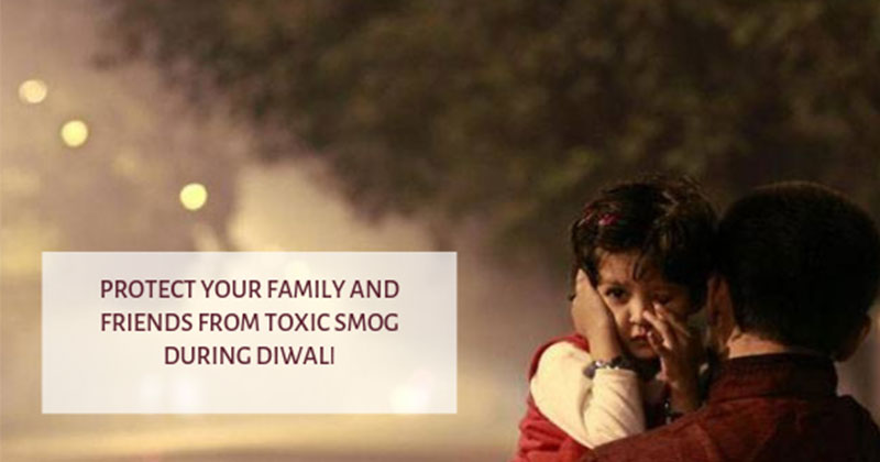 Top ways to protect your family and friends from toxic smog during Diwali